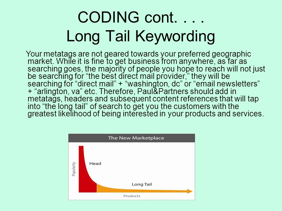 CODING cont.... Long Tail Keywording Your metatags are not geared towards your preferred geographic market. While it is fine to get business from anyw