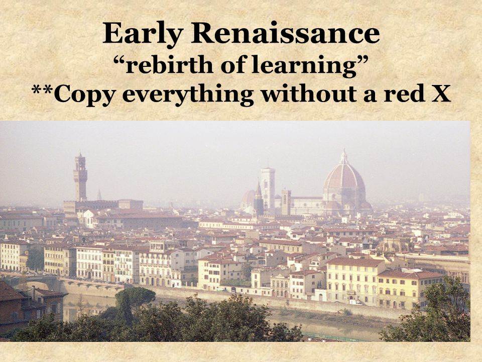 Early Renaissance rebirth of learning **Copy everything without a red X