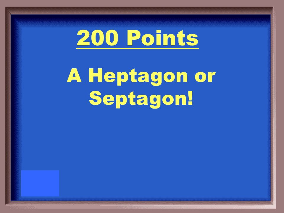 200 Points What is the name of a polygon with 7 sides