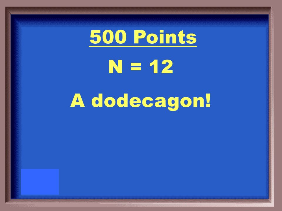 500 Points What is the name of a regular polygon with an interior angle of 150 o ?