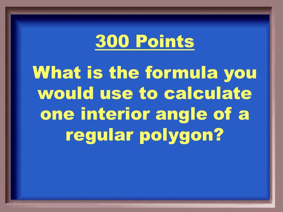 Interior Sum = (n-2)180 200 Points