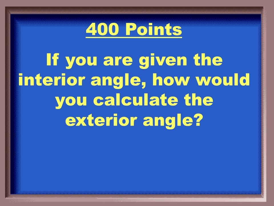 300 Points Interior Angle = (n-2)180 n