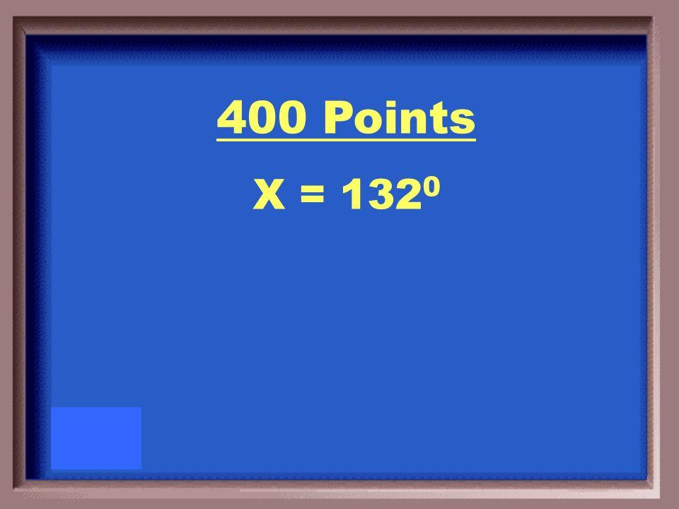 400 Points Solve for x. X 87 o 141 o 140 o 85 o 135 o