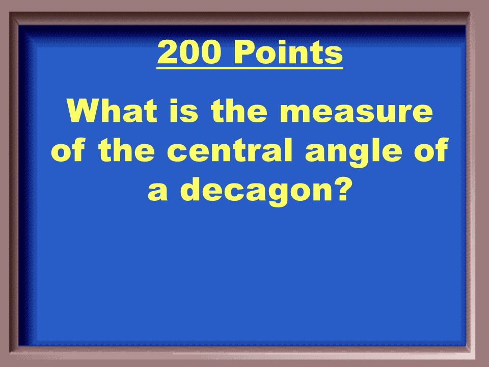 100 Points Central angle = 72 o