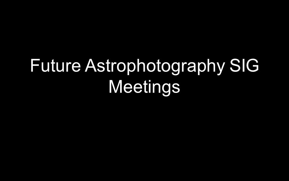 Future Astrophotography SIG Meetings