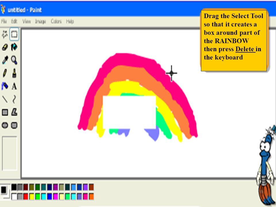 Drag the Select Tool so that it creates a box around part of the RAINBOW then press Delete in the keyboard 19