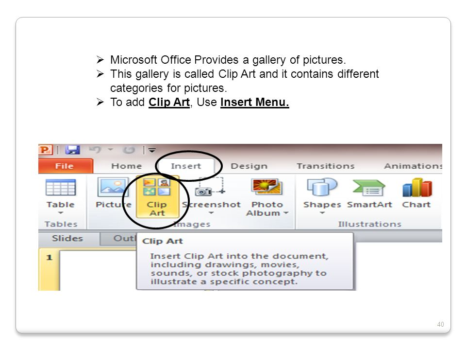Microsoft Office Provides a gallery of pictures. This gallery is called Clip Art and it contains different categories for pictures. To add Clip Art, U