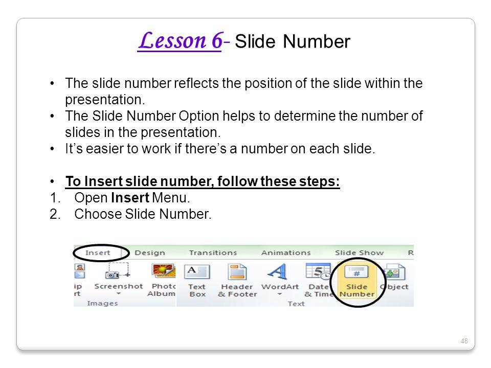 Lesson 6- Slide Number The slide number reflects the position of the slide within the presentation. The Slide Number Option helps to determine the num