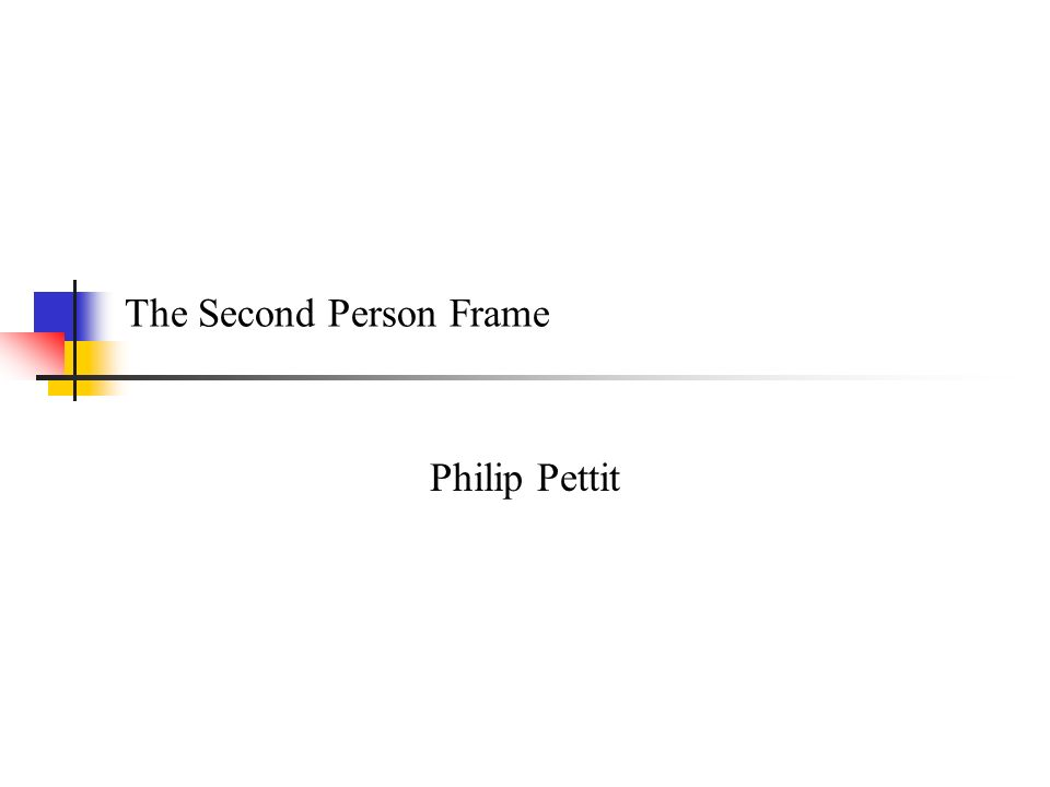 The Second Person Frame Philip Pettit