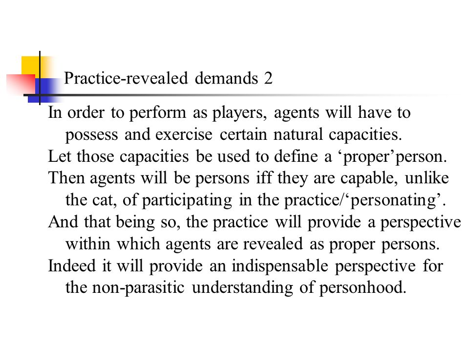 Practice-revealed demands 2 In order to perform as players, agents will have to possess and exercise certain natural capacities.