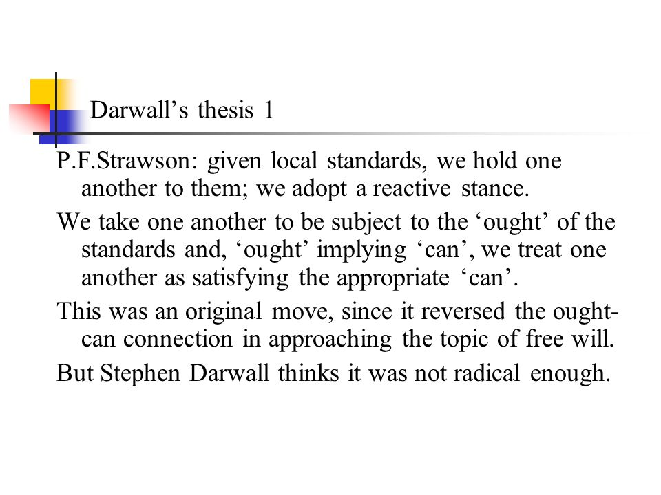 Darwalls thesis 1 P.F.Strawson: given local standards, we hold one another to them; we adopt a reactive stance.
