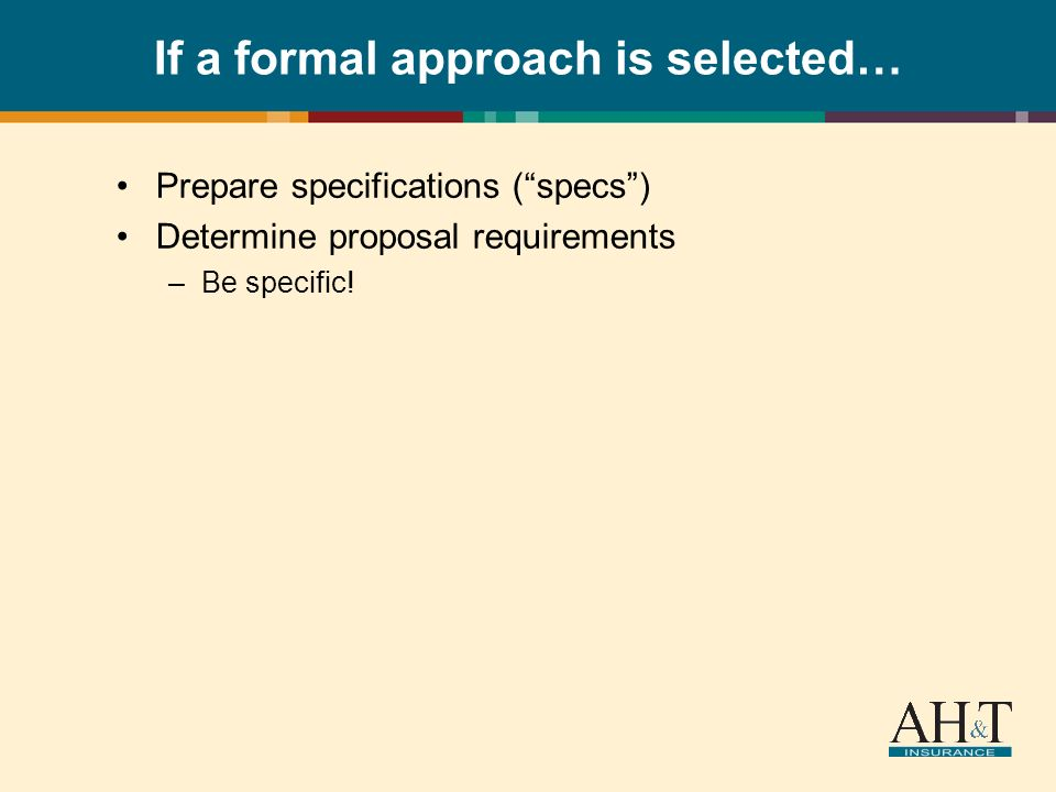 If a formal approach is selected… Prepare specifications (specs) Determine proposal requirements –Be specific!