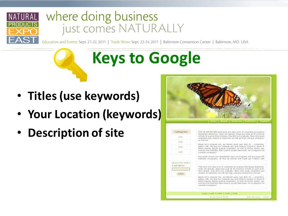 Keys to Google Titles (use keywords) Your Location (keywords) Description of site