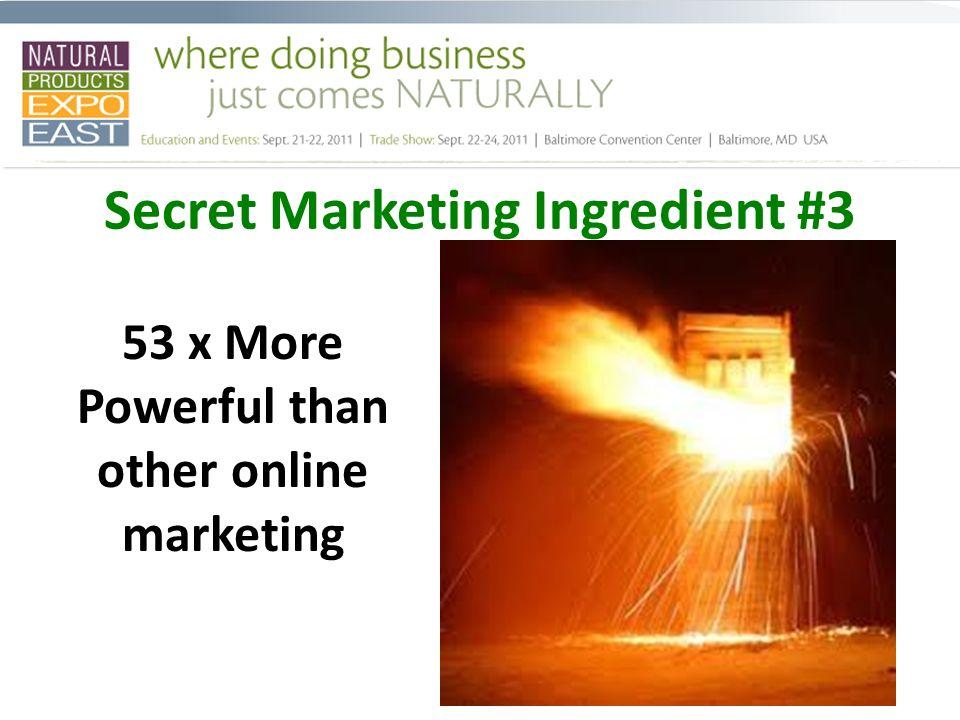 53 x More Powerful than other online marketing Secret Marketing Ingredient #3