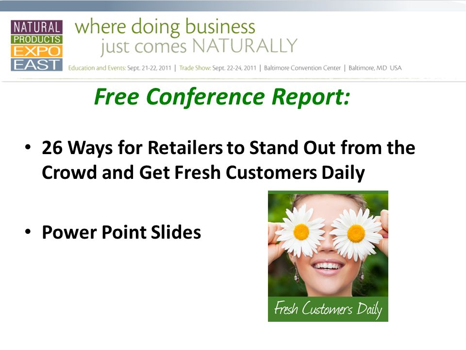 Free Conference Report: 26 Ways for Retailers to Stand Out from the Crowd and Get Fresh Customers Daily Power Point Slides