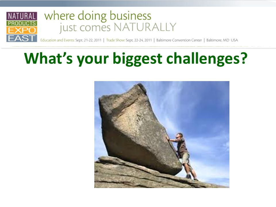 Whats your biggest challenges