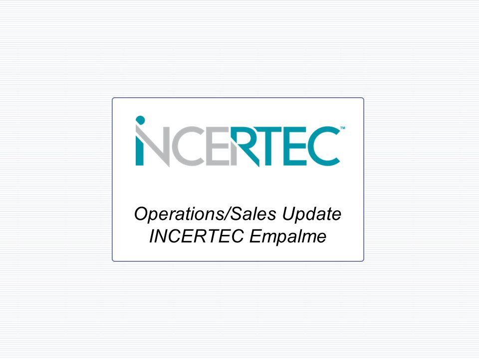 Operations/Sales Update INCERTEC Empalme