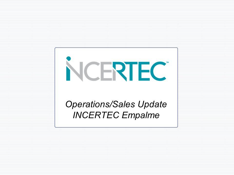 Operations/Sales Update INCERTEC Empalme