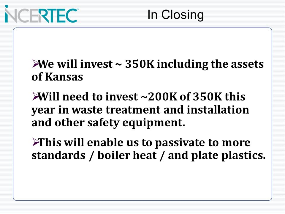We will invest ~ 350K including the assets of Kansas Will need to invest ~200K of 350K this year in waste treatment and installation and other safety equipment.