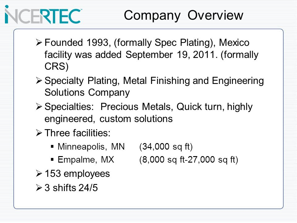 Founded 1993, (formally Spec Plating), Mexico facility was added September 19, 2011. (formally CRS) Specialty Plating, Metal Finishing and Engineering