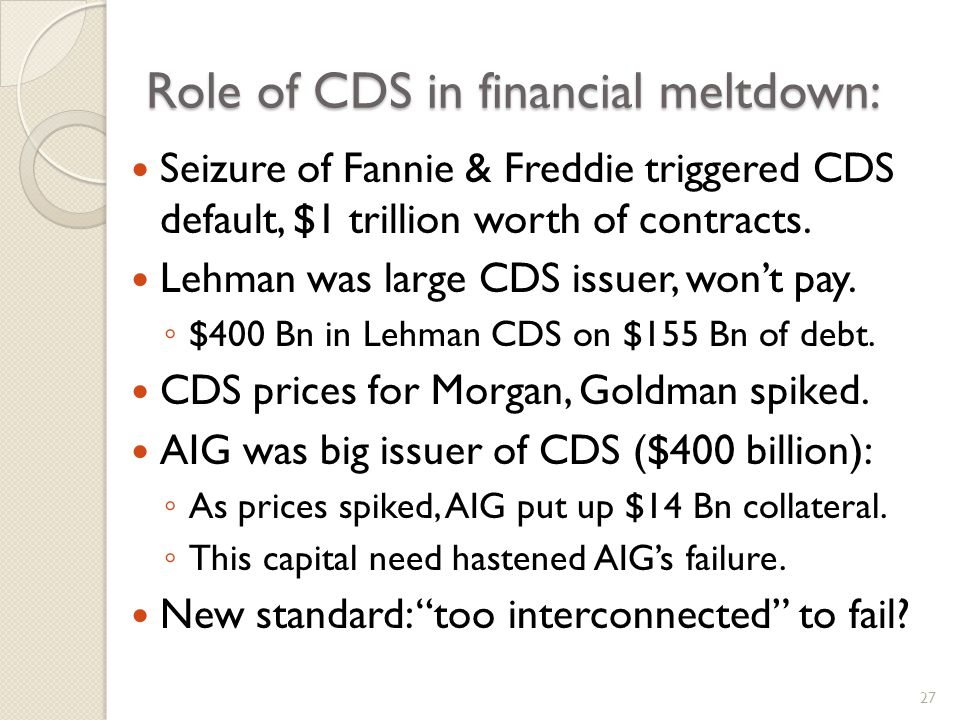 Role of CDS in financial meltdown: Seizure of Fannie & Freddie triggered CDS default, $1 trillion worth of contracts.