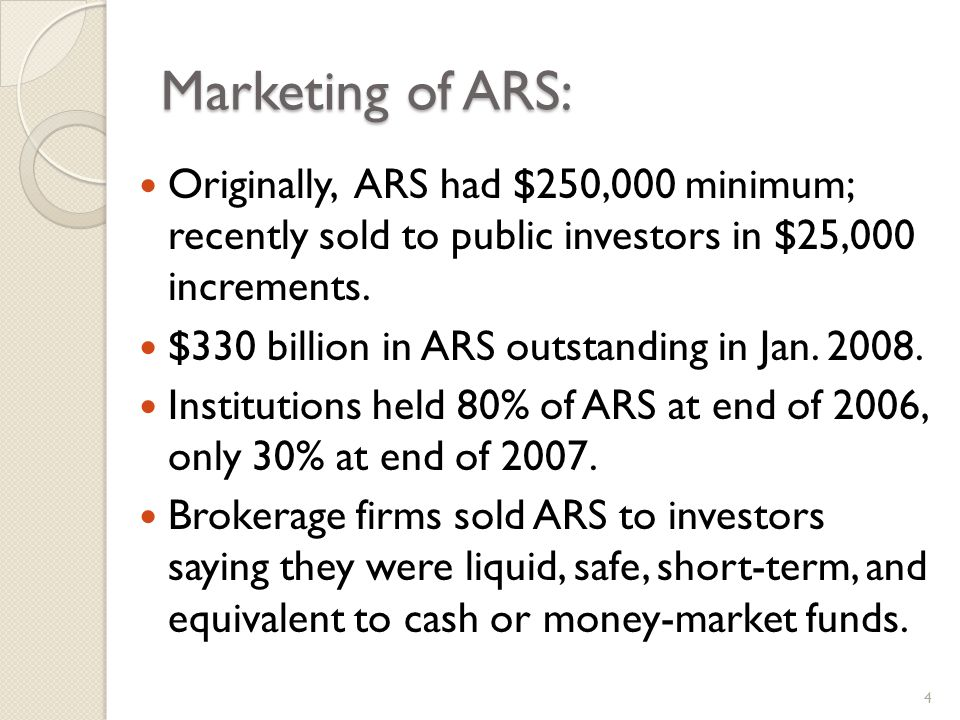 Marketing of ARS: Originally, ARS had $250,000 minimum; recently sold to public investors in $25,000 increments.