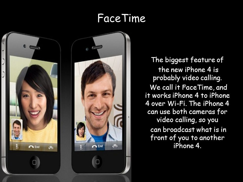 FaceTime The biggest feature of the new iPhone 4 is probably video calling.