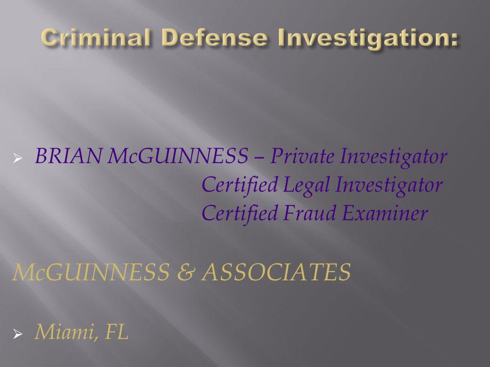 BRIAN McGUINNESS – Private Investigator Certified Legal Investigator Certified Fraud Examiner McGUINNESS & ASSOCIATES Miami, FL