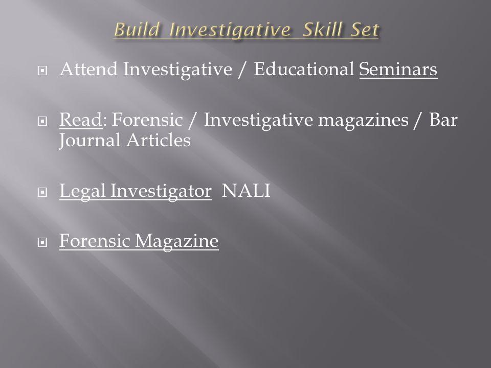 Attend Investigative / Educational Seminars Read: Forensic / Investigative magazines / Bar Journal Articles Legal Investigator NALI Forensic Magazine
