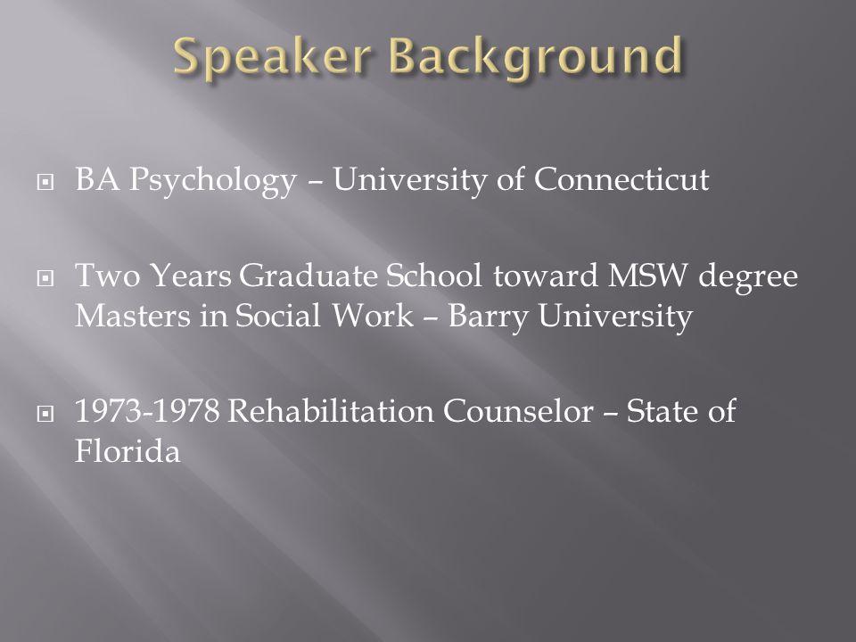 BA Psychology – University of Connecticut Two Years Graduate School toward MSW degree Masters in Social Work – Barry University 1973-1978 Rehabilitati