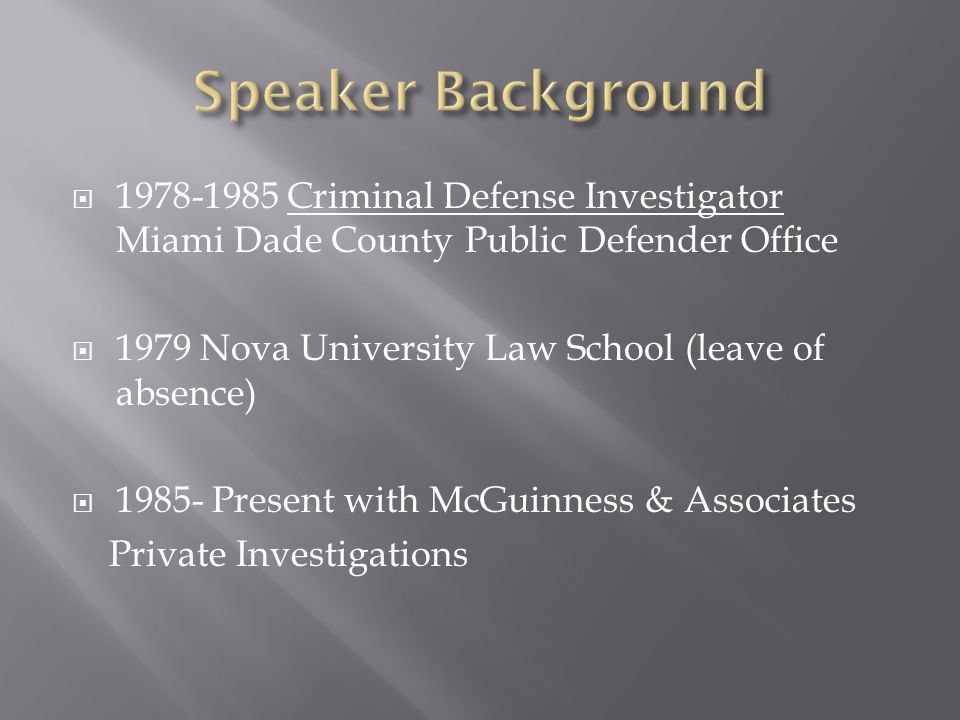 1978-1985 Criminal Defense Investigator Miami Dade County Public Defender Office 1979 Nova University Law School (leave of absence) 1985- Present with