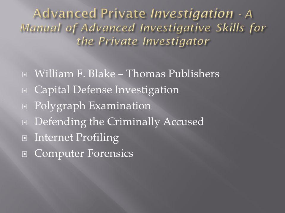 William F. Blake – Thomas Publishers Capital Defense Investigation Polygraph Examination Defending the Criminally Accused Internet Profiling Computer