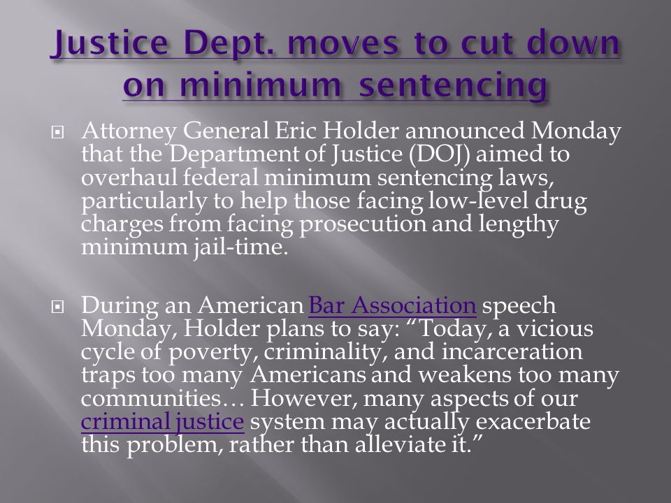 Attorney General Eric Holder announced Monday that the Department of Justice (DOJ) aimed to overhaul federal minimum sentencing laws, particularly to