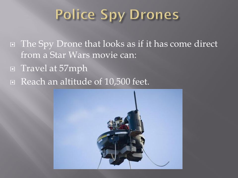 The Spy Drone that looks as if it has come direct from a Star Wars movie can: Travel at 57mph Reach an altitude of 10,500 feet.
