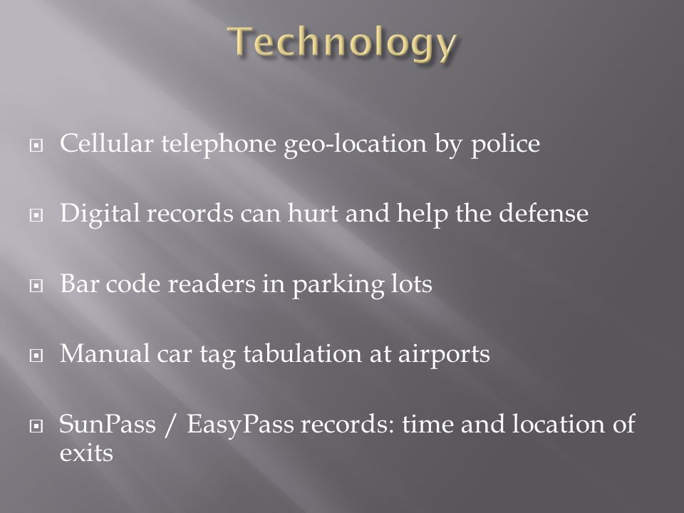 Cellular telephone geo-location by police Digital records can hurt and help the defense Bar code readers in parking lots Manual car tag tabulation at