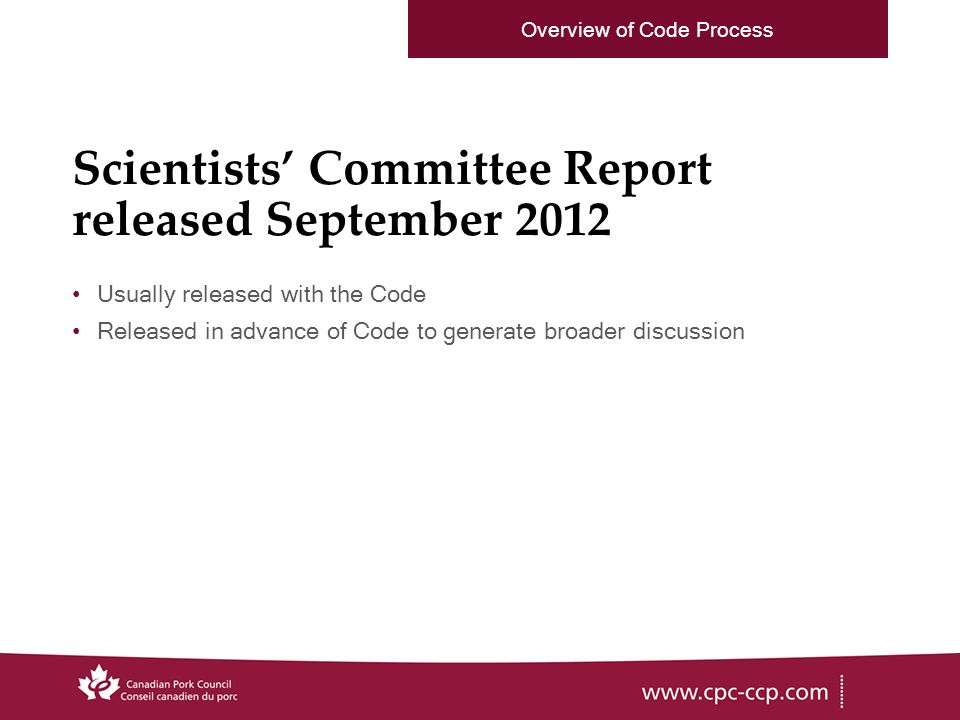 Scientists Committee Report released September 2012 Usually released with the Code Released in advance of Code to generate broader discussion Overview of Code Process
