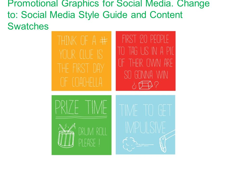 Promotional Graphics for Social Media. Change to: Social Media Style Guide and Content Swatches