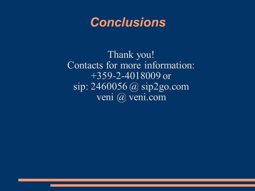 Conclusions Thank you! Contacts for more information: +359-2-4018009 or sip: 2460056 @ sip2go.com veni @ veni.com