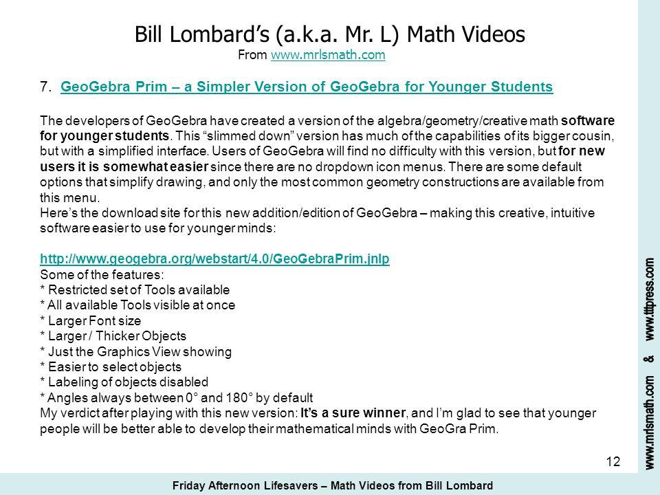 12 Bill Lombards (a.k.a. Mr. L) Math Videos From www.mrlsmath.com 7. GeoGebra Prim – a Simpler Version of GeoGebra for Younger Studentswww.mrlsmath.co