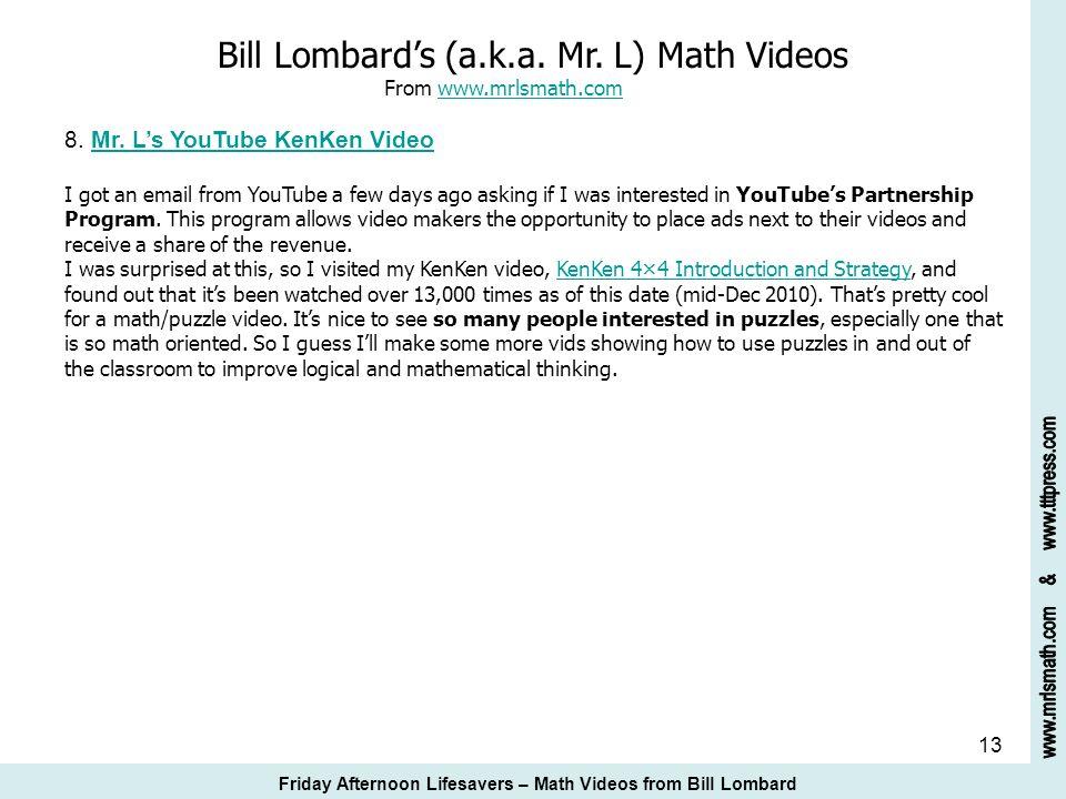 13 Bill Lombards (a.k.a. Mr. L) Math Videos From www.mrlsmath.com 8. Mr. Ls YouTube KenKen Videowww.mrlsmath.comMr. Ls YouTube KenKen Video I got an e