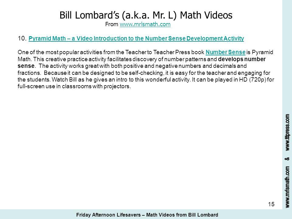 15 Bill Lombards (a.k.a. Mr. L) Math Videos From www.mrlsmath.com 10. Pyramid Math – a Video Introduction to the Number Sense Development Activitywww.