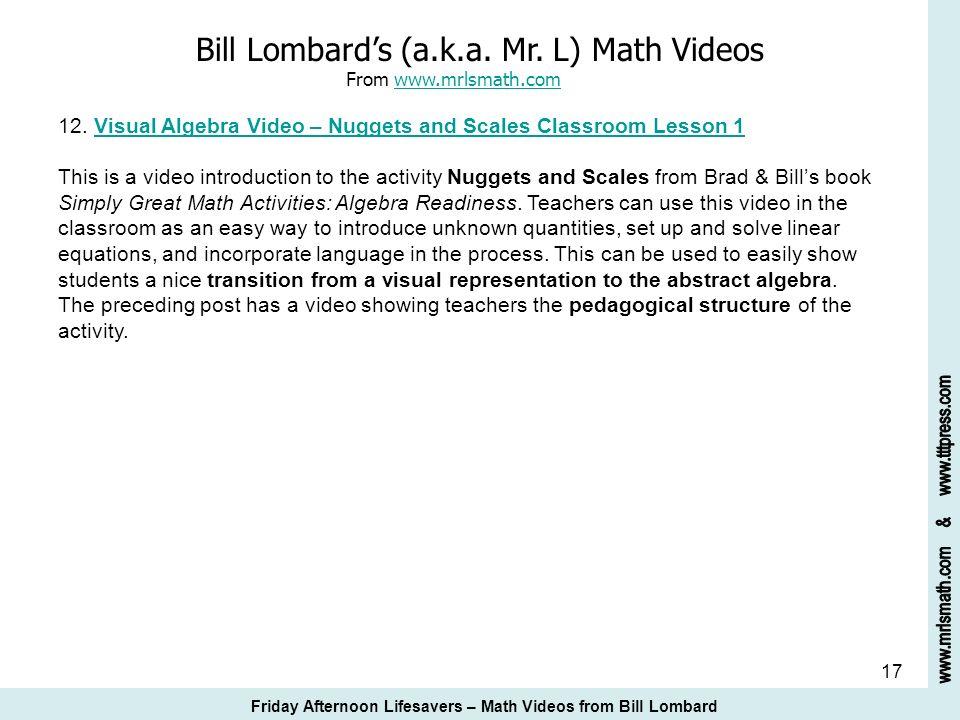 17 Bill Lombards (a.k.a. Mr. L) Math Videos From www.mrlsmath.com 12. Visual Algebra Video – Nuggets and Scales Classroom Lesson 1www.mrlsmath.comVisu