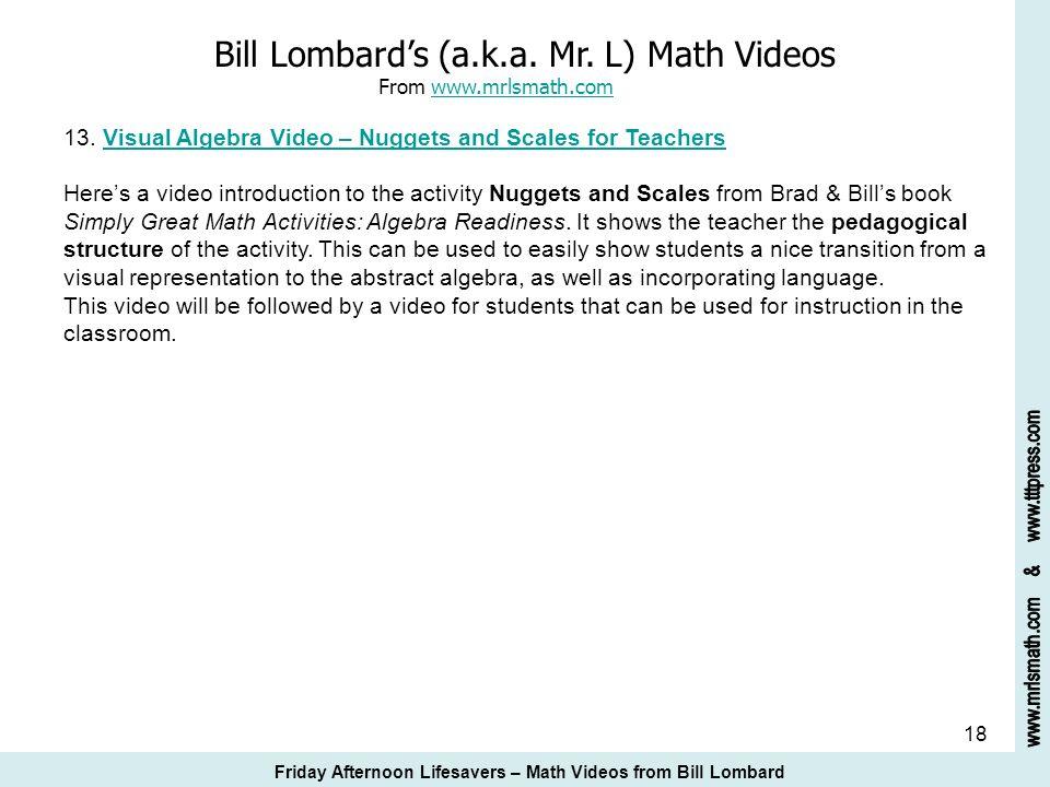 18 Bill Lombards (a.k.a. Mr. L) Math Videos From www.mrlsmath.com 13. Visual Algebra Video – Nuggets and Scales for Teacherswww.mrlsmath.comVisual Alg