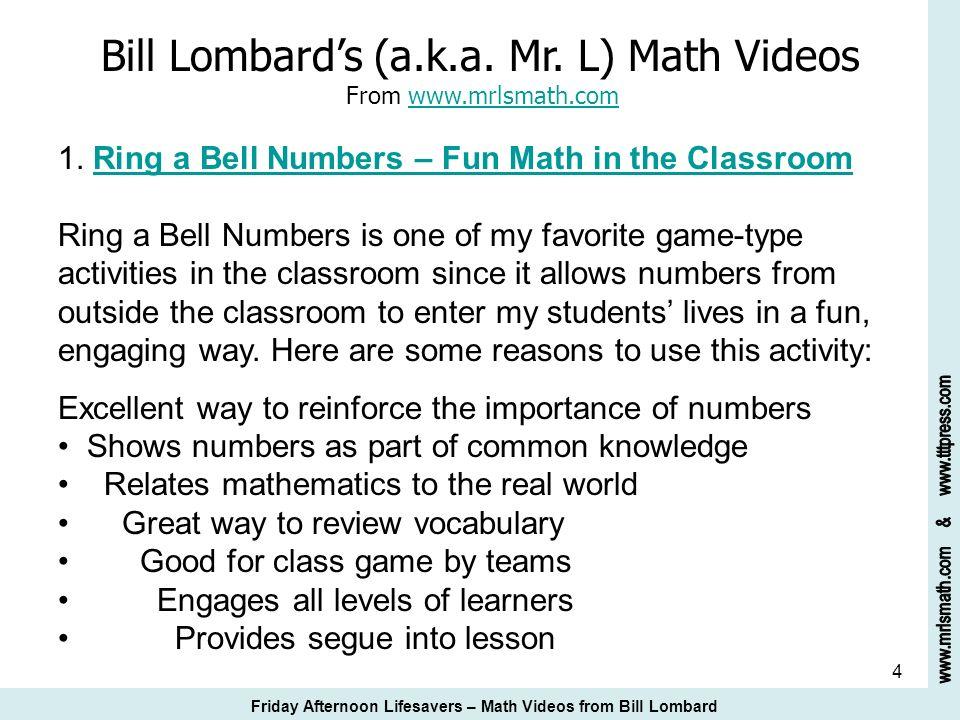 4 Bill Lombards (a.k.a. Mr. L) Math Videos From www.mrlsmath.com 1. Ring a Bell Numbers – Fun Math in the Classroomwww.mrlsmath.comRing a Bell Numbers