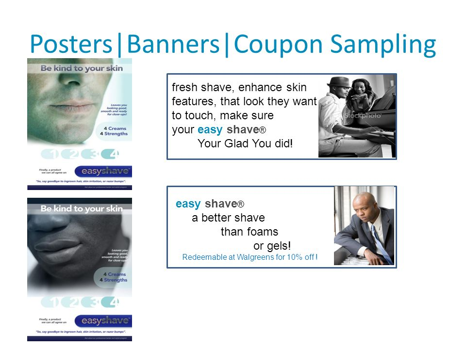 Posters|Banners|Coupon Sampling fresh shave, enhance skin features, that look they want to touch, make sure your easy shave ® Your Glad You did.