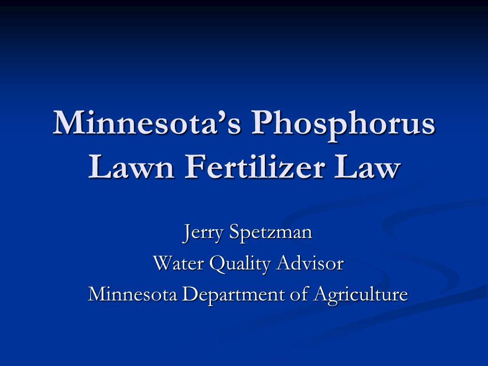 Minnesotas Phosphorus Lawn Fertilizer Law Jerry Spetzman Water Quality Advisor Minnesota Department of Agriculture