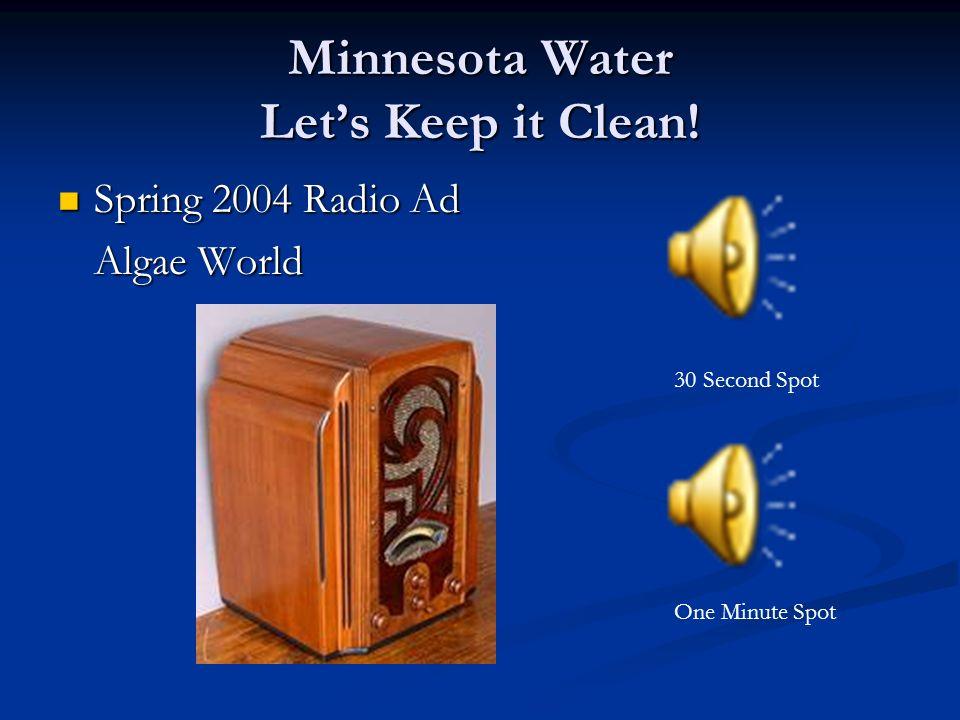 Minnesota Water Lets Keep it Clean! Spring 2004 Radio Ad Spring 2004 Radio Ad Algae World 30 Second Spot One Minute Spot