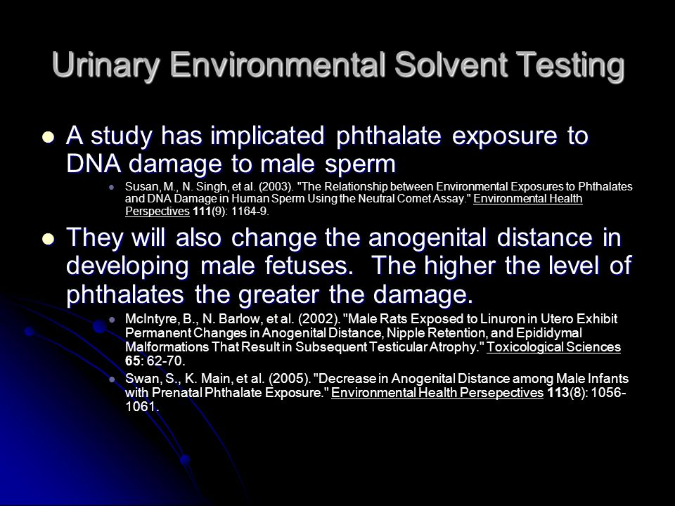Urinary Environmental Solvent Testing A study has implicated phthalate exposure to DNA damage to male sperm A study has implicated phthalate exposure