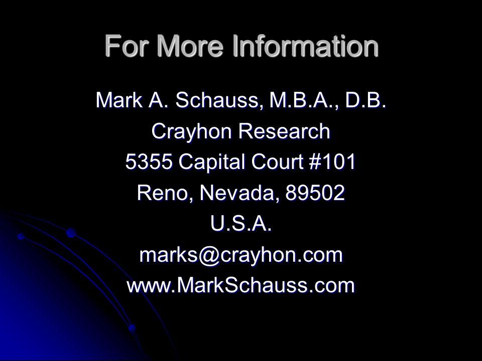 For More Information Mark A. Schauss, M.B.A., D.B. Crayhon Research 5355 Capital Court #101 Reno, Nevada, 89502 U.S.A.marks@crayhon.comwww.MarkSchauss