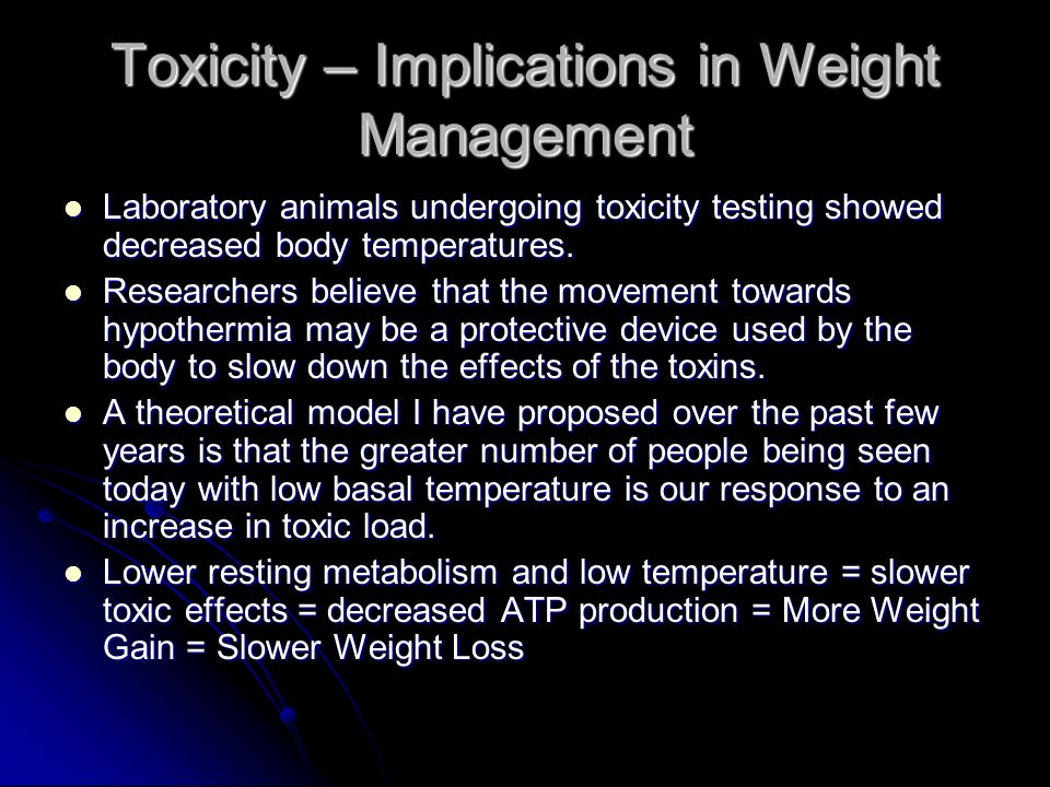 Toxicity – Implications in Weight Management Laboratory animals undergoing toxicity testing showed decreased body temperatures. Laboratory animals und